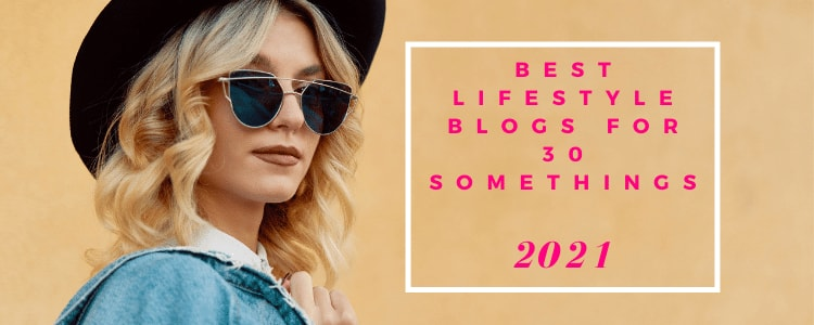 Best Lifestyle Blogs for 30 Somethings to Follow in 2021