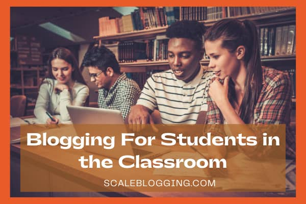 Blogging For Students in the Classroom