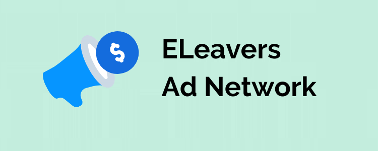 What is ELeavers Ad Network? How does it work for Clickbank Affiliates?